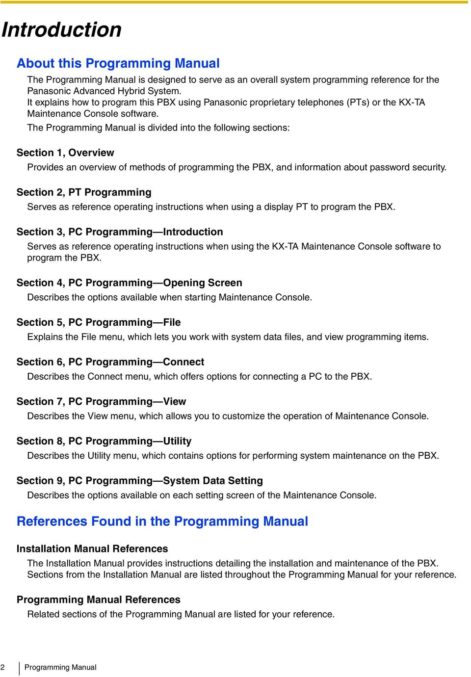 The Programming Manual is divided into the following sections: Section 1, Overview Provides an overview of methods of programming the PBX, and information about password security.