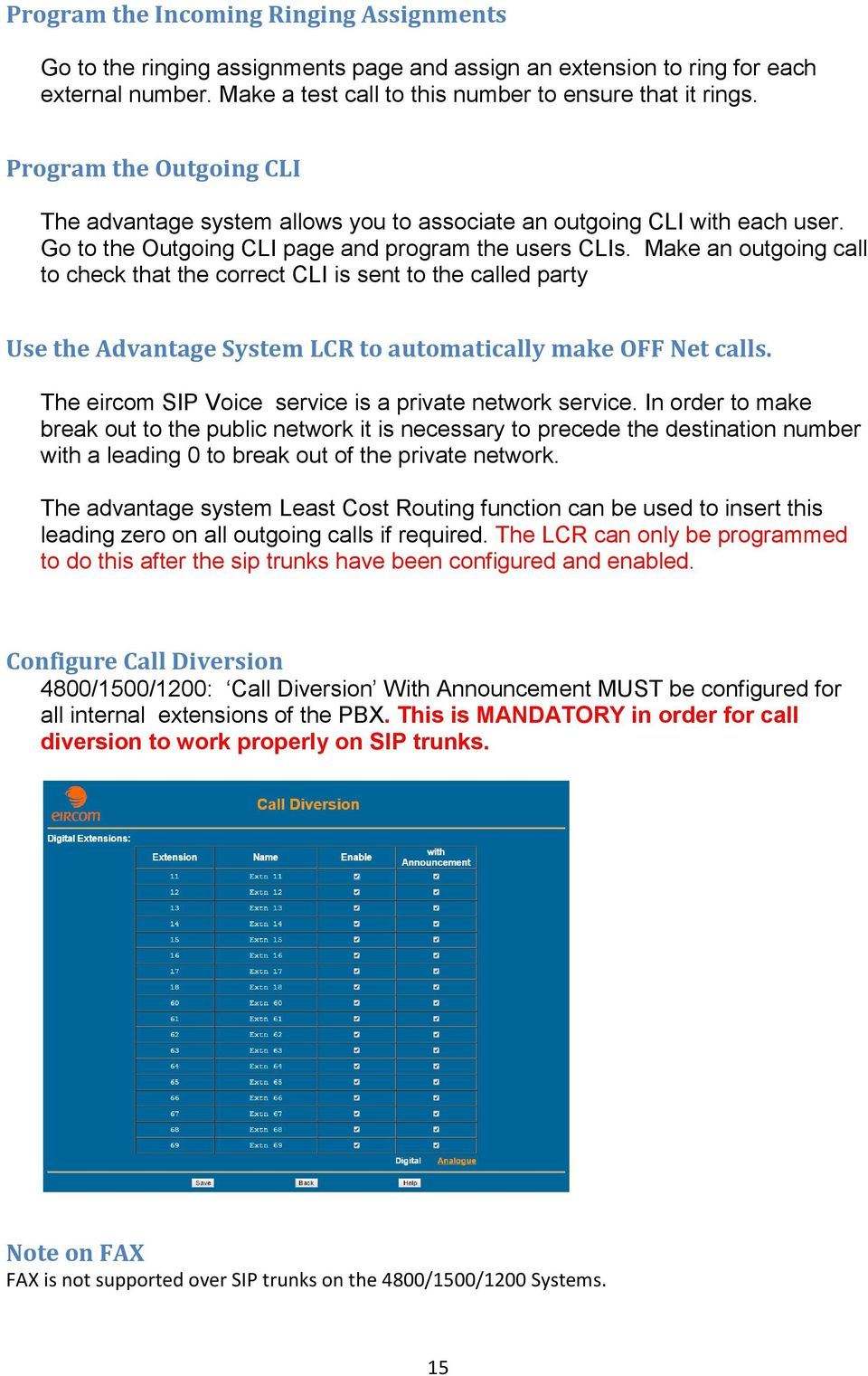 Make an outgoing call to check that the correct CLI is sent to the called party Use the Advantage System LCR to automatically make OFF Net calls.