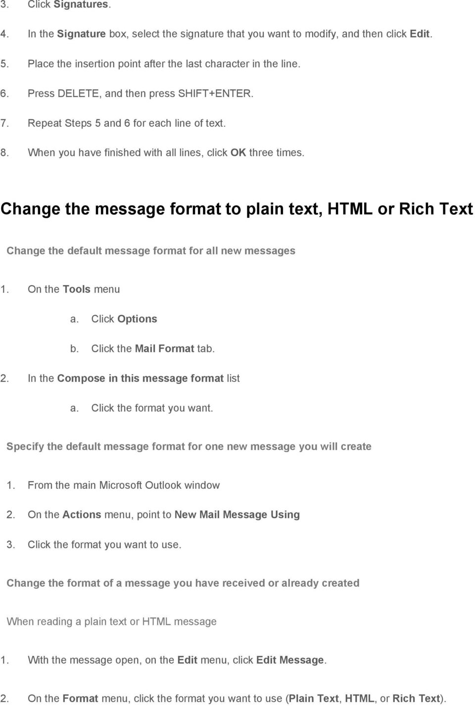 Change the message format to plain text, HTML or Rich Text Change the default message format for all new messages 1. On the Tools menu a. Click Options b. Click the Mail Format tab. 2.
