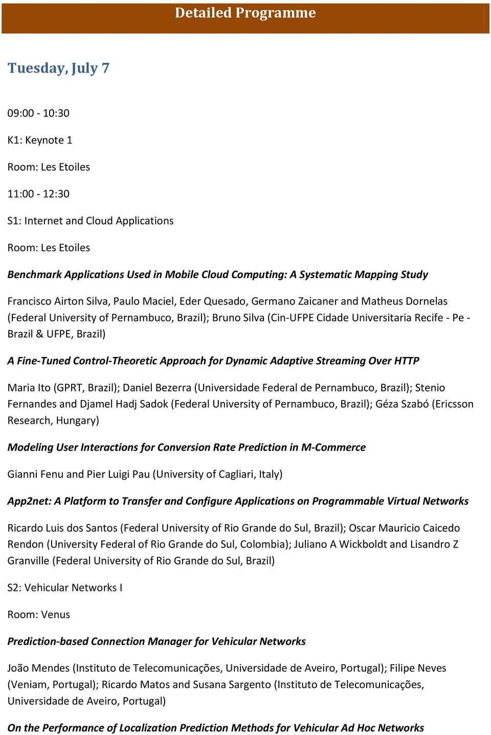 Universitaria Recife - Pe - Brazil & UFPE, Brazil) A Fine-Tuned Control-Theoretic Approach for Dynamic Adaptive Streaming Over HTTP Maria Ito (GPRT, Brazil); Daniel Bezerra (Universidade Federal de