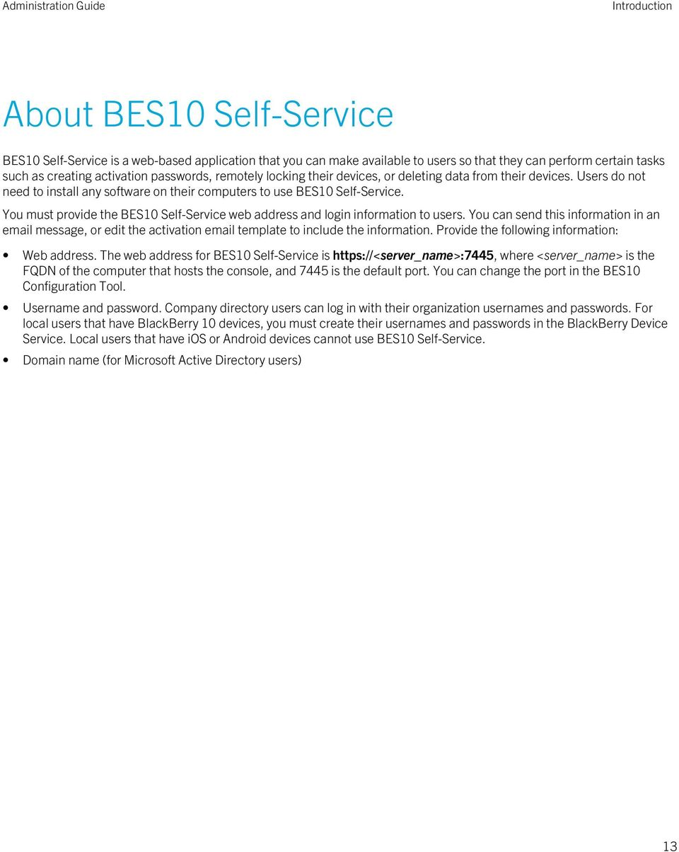 You must provide the BES10 Self-Service web address and login information to users. You can send this information in an email message, or edit the activation email template to include the information.