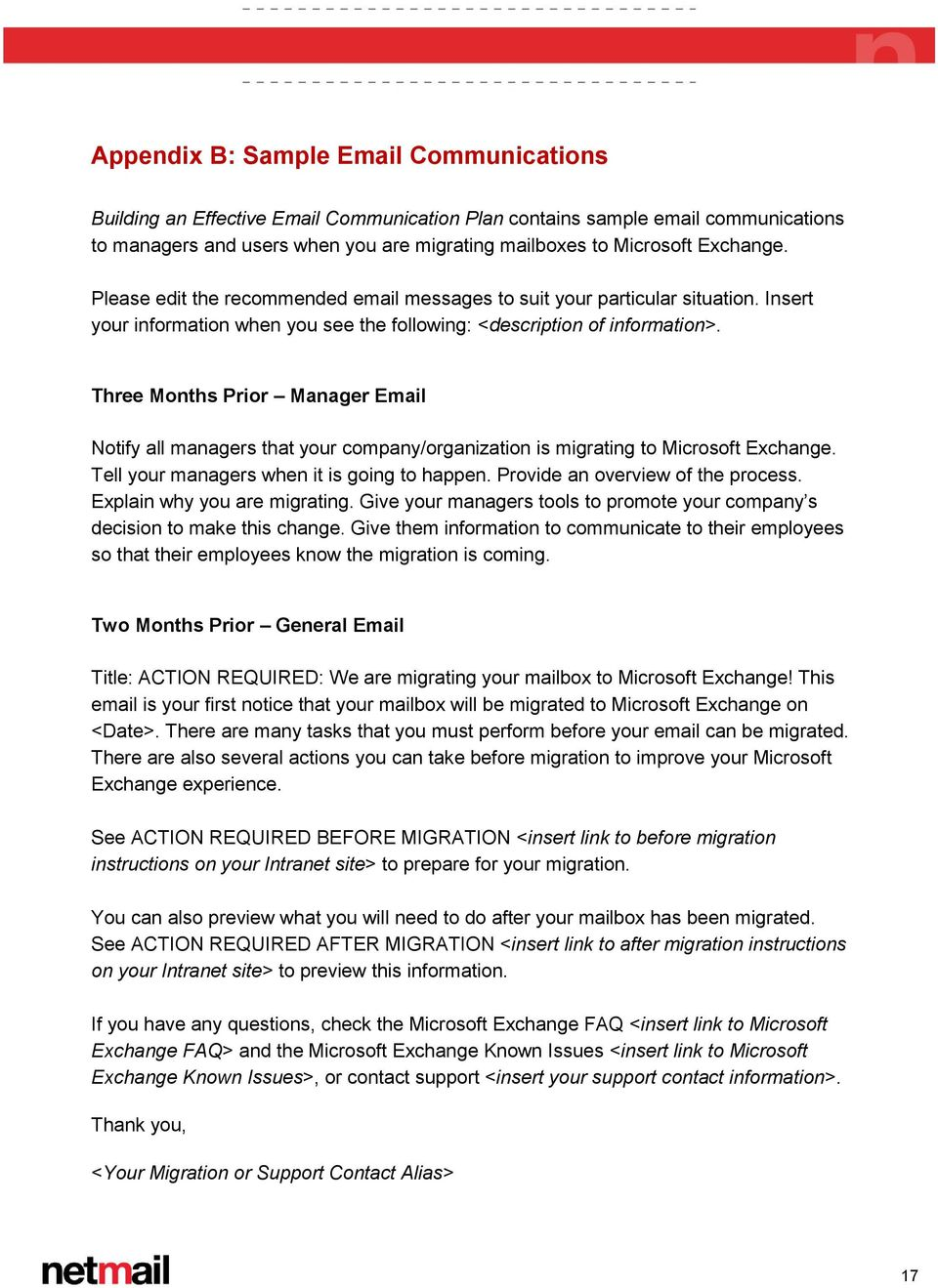 Three Months Prior Manager Email Notify all managers that your company/organization is migrating to Microsoft Exchange. Tell your managers when it is going to happen.