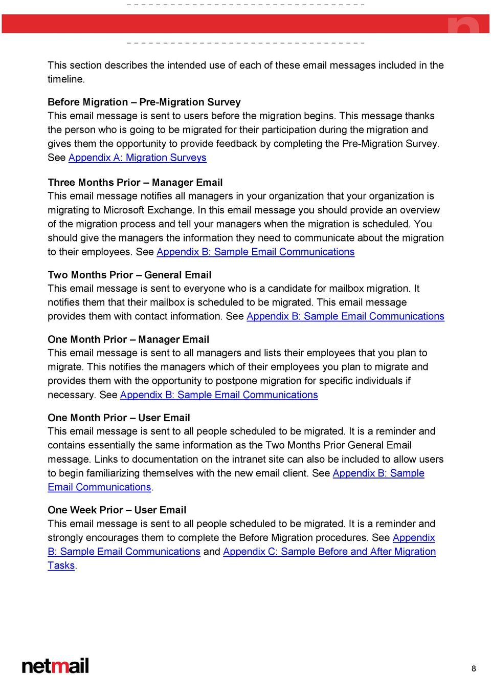 See Appendix A: Migration Surveys Three Months Prior Manager Email This email message notifies all managers in your organization that your organization is migrating to Microsoft Exchange.