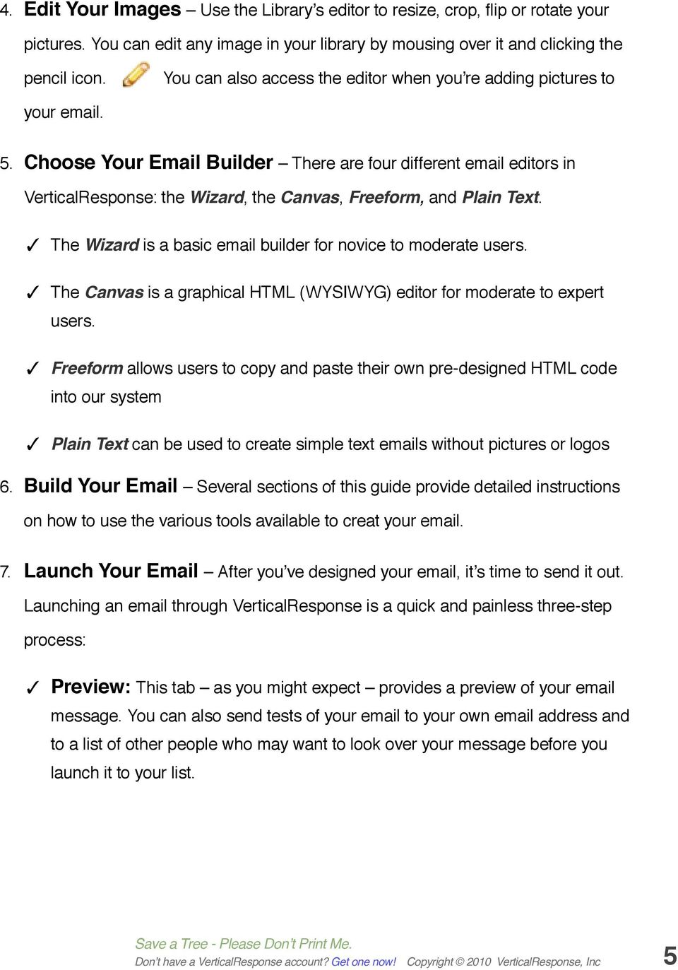 Choose Your Email Builder There are four different email editors in VerticalResponse: the Wizard, the Canvas, Freeform, and Plain Text.