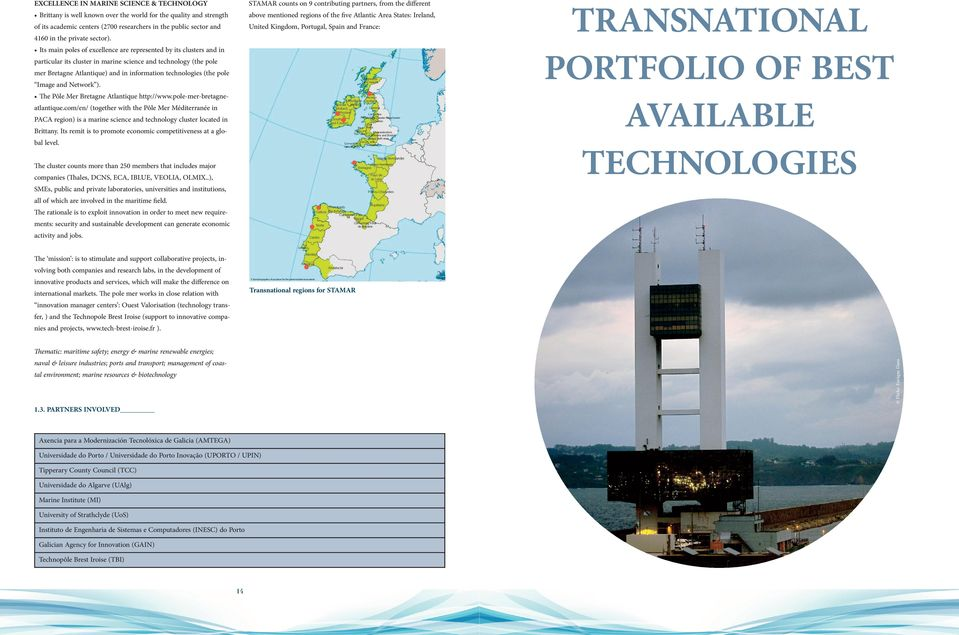 Its main poles of excellence are represented by its clusters and in particular its cluster in marine science and technology (the pole mer Bretagne Atlantique) and in information technologies (the