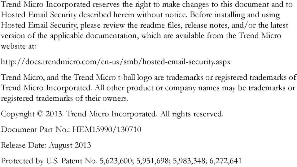 website at: http://docs.trendmicro.com/en-us/smb/hosted-email-security.aspx Trend Micro, and the Trend Micro t-ball logo are trademarks or registered trademarks of Trend Micro Incorporated.