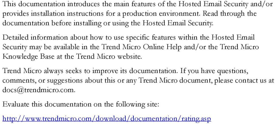 Detailed information about how to use specific features within the Hosted Email Security may be available in the Trend Micro Online Help and/or the Trend Micro Knowledge Base at the