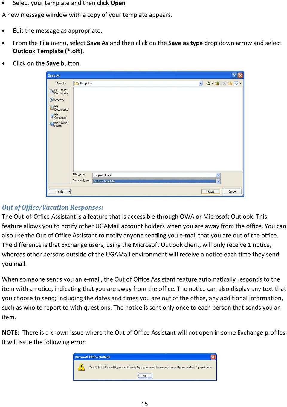 Out of Office/Vacation Responses: The Out-of-Office Assistant is a feature that is accessible through OWA or Microsoft Outlook.