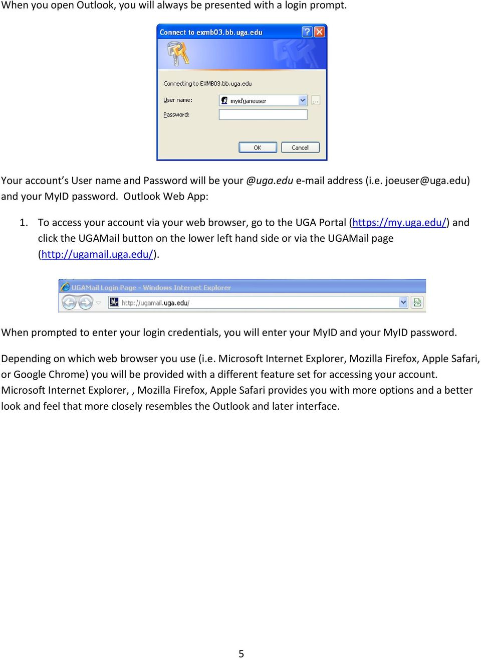 edu/) and click the UGAMail button on the lower left hand side or via the UGAMail page (http://ugamail.uga.edu/). When prompted to enter your login credentials, you will enter your MyID and your MyID password.