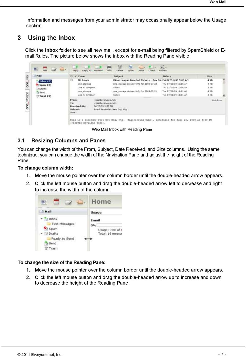 1 Resizing Columns and Panes Web Mail Inbox with Reading Pane You can change the width of the From, Subject, Date Received, and Size columns.