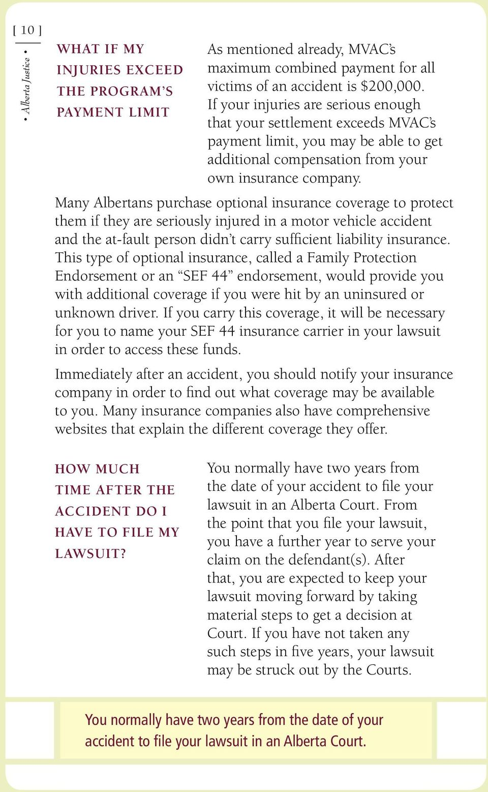 Many Albertans purchase optional insurance coverage to protect them if they are seriously injured in a motor vehicle accident and the at-fault person didn t carry sufficient liability insurance.