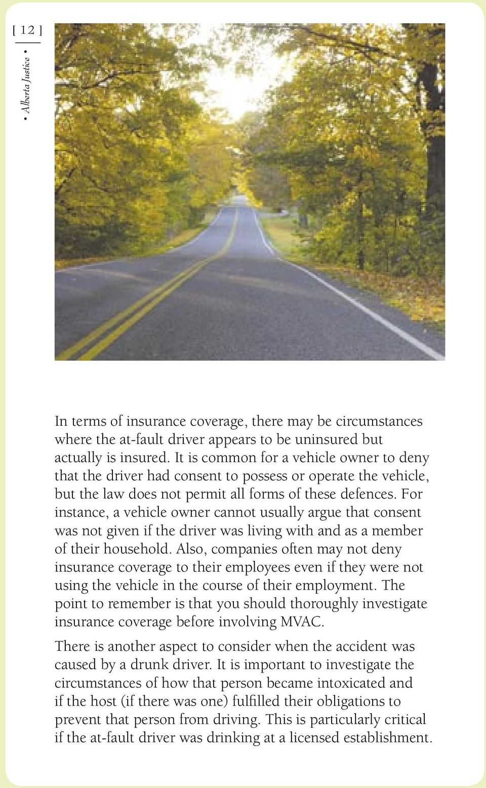 For instance, a vehicle owner cannot usually argue that consent was not given if the driver was living with and as a member of their household.