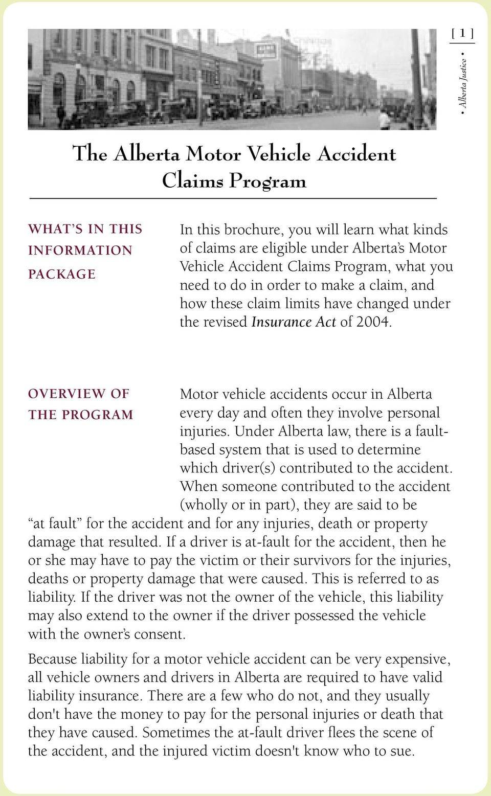 OVERVIEW OF Motor vehicle accidents occur in Alberta THE PROGRAM every day and often they involve personal injuries.