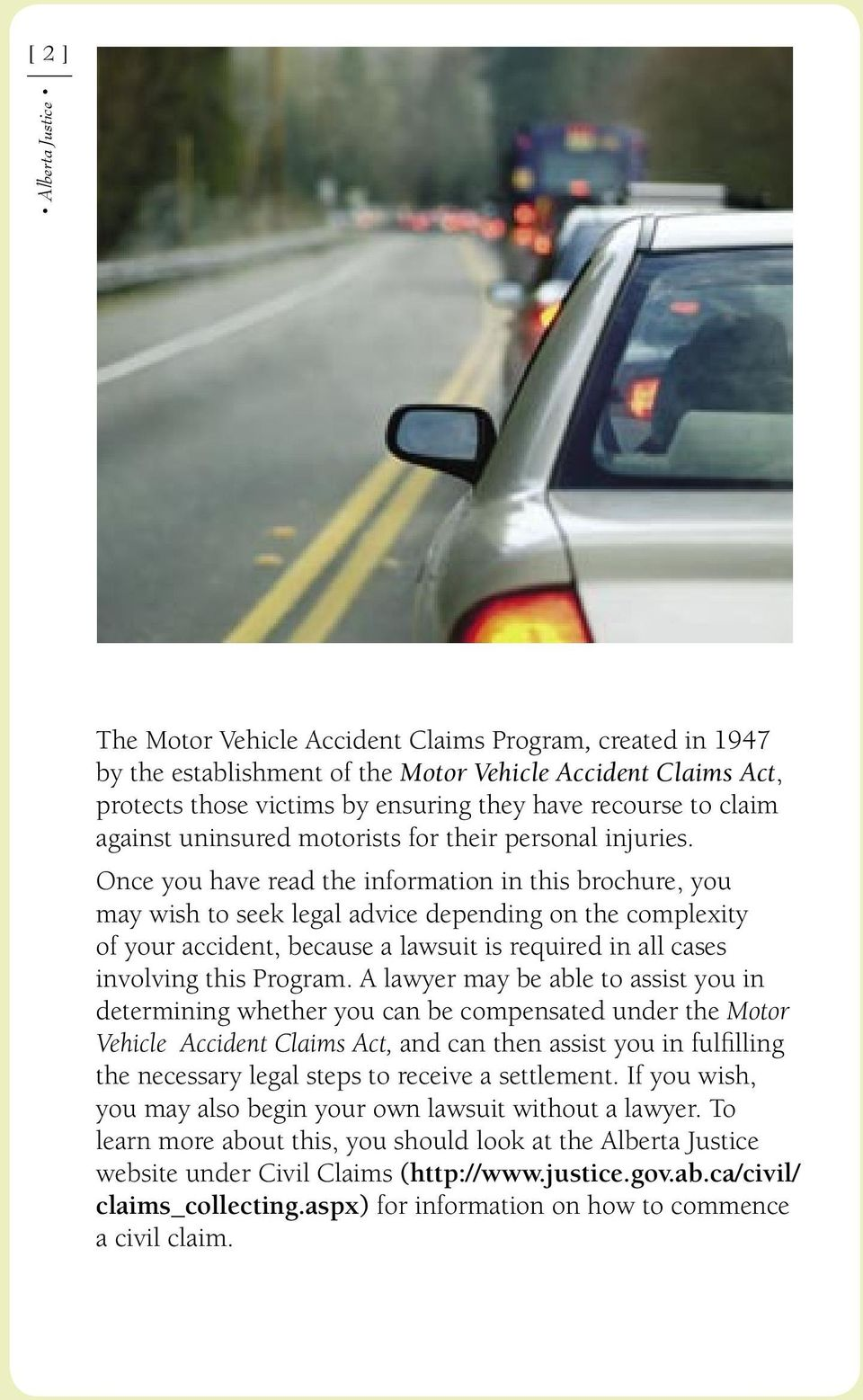 Once you have read the information in this brochure, you may wish to seek legal advice depending on the complexity of your accident, because a lawsuit is required in all cases involving this Program.