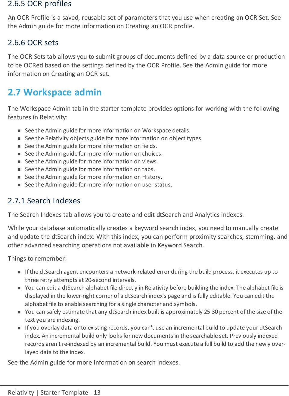 7 Workspace admin The Workspace Admin tab in the starter template provides options for working with the following features in Relativity: See the Admin guide for more information on Workspace details.
