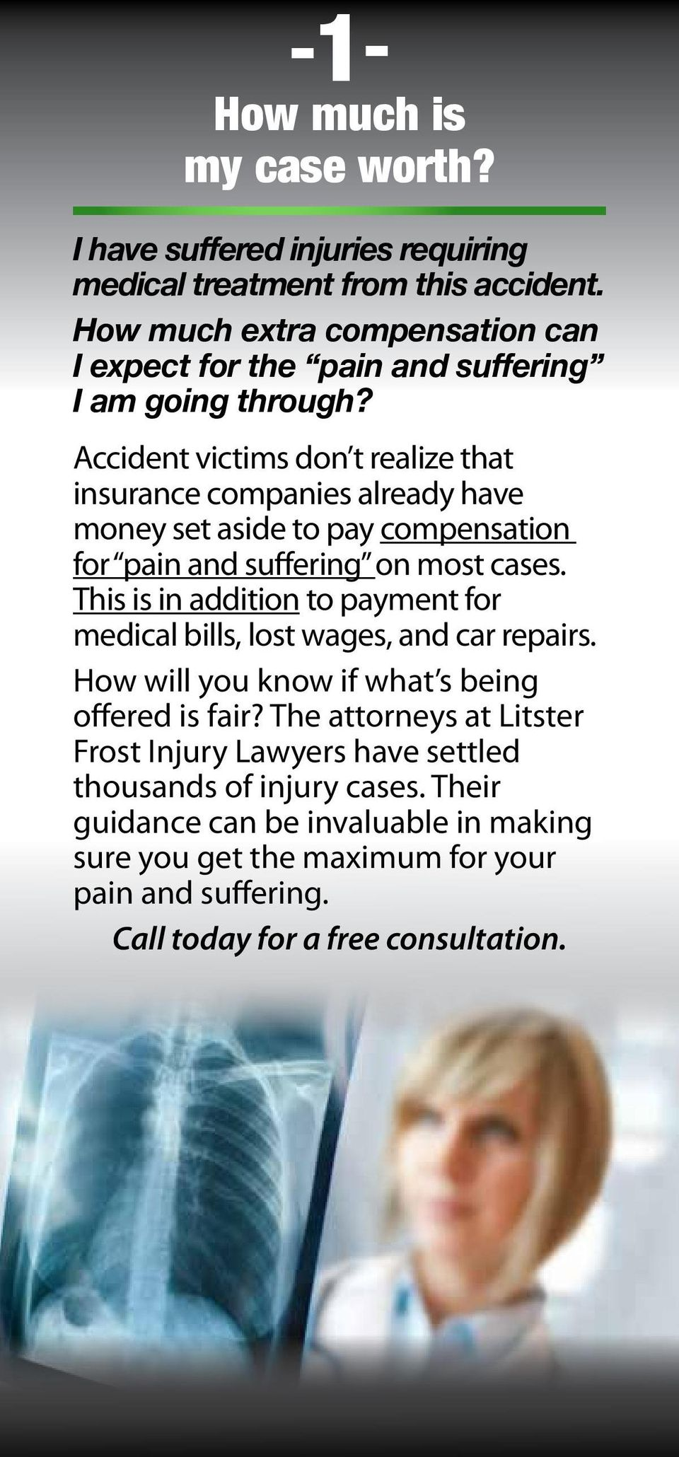 Accident victims don t realize that insurance companies already have money set aside to pay compensation for pain and suffering on most cases.