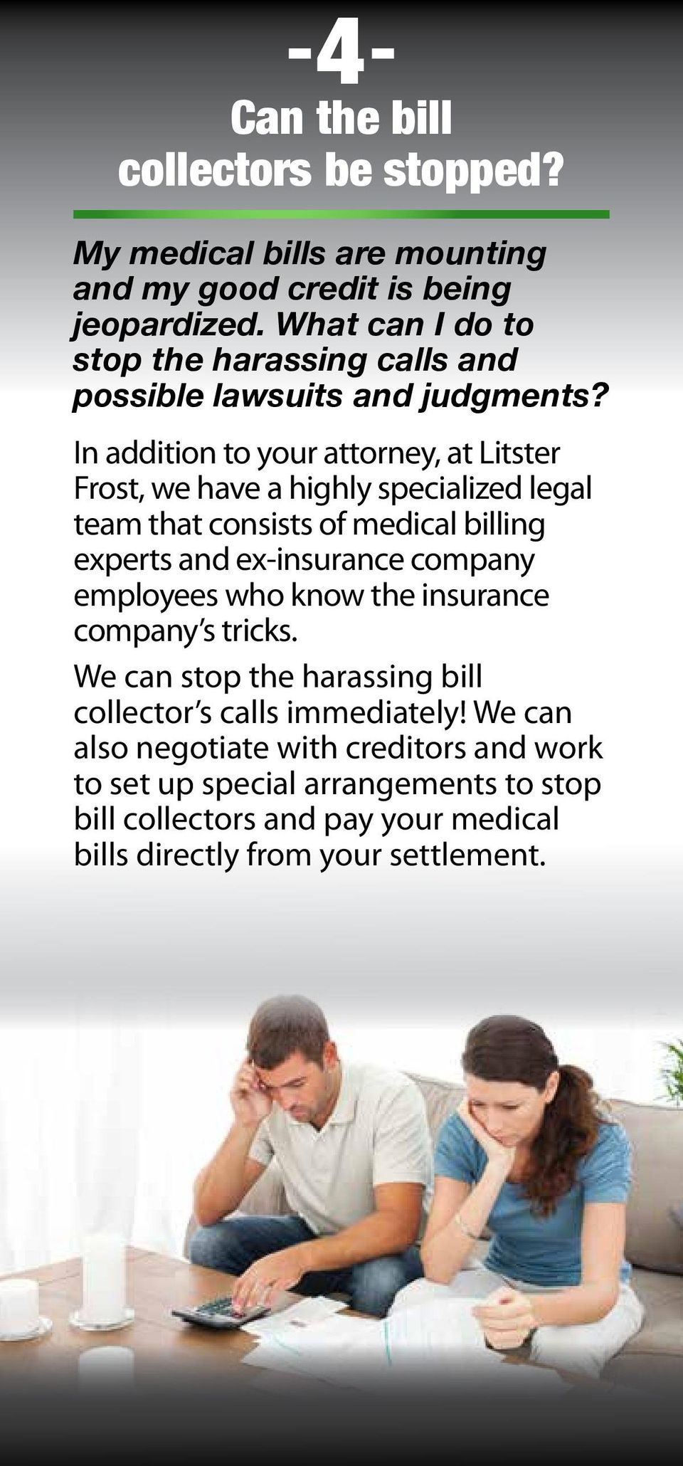 In addition to your attorney, at Litster Frost, we have a highly specialized legal team that consists of medical billing experts and ex-insurance company