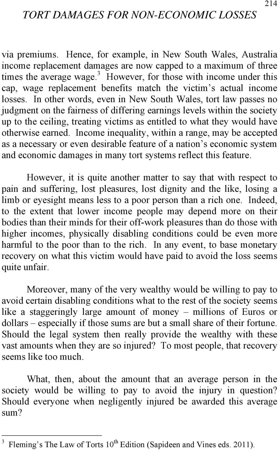 In other words, even in New South Wales, tort law passes no judgment on the fairness of differing earnings levels within the society up to the ceiling, treating victims as entitled to what they would