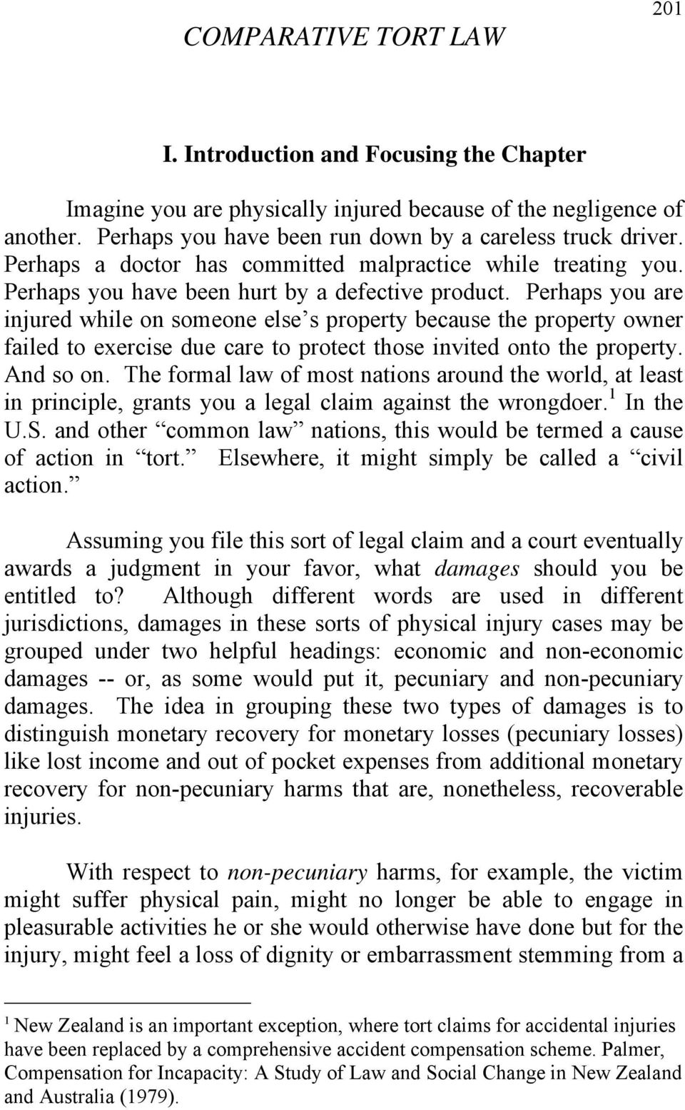 Perhaps you are injured while on someone else s property because the property owner failed to exercise due care to protect those invited onto the property. And so on.