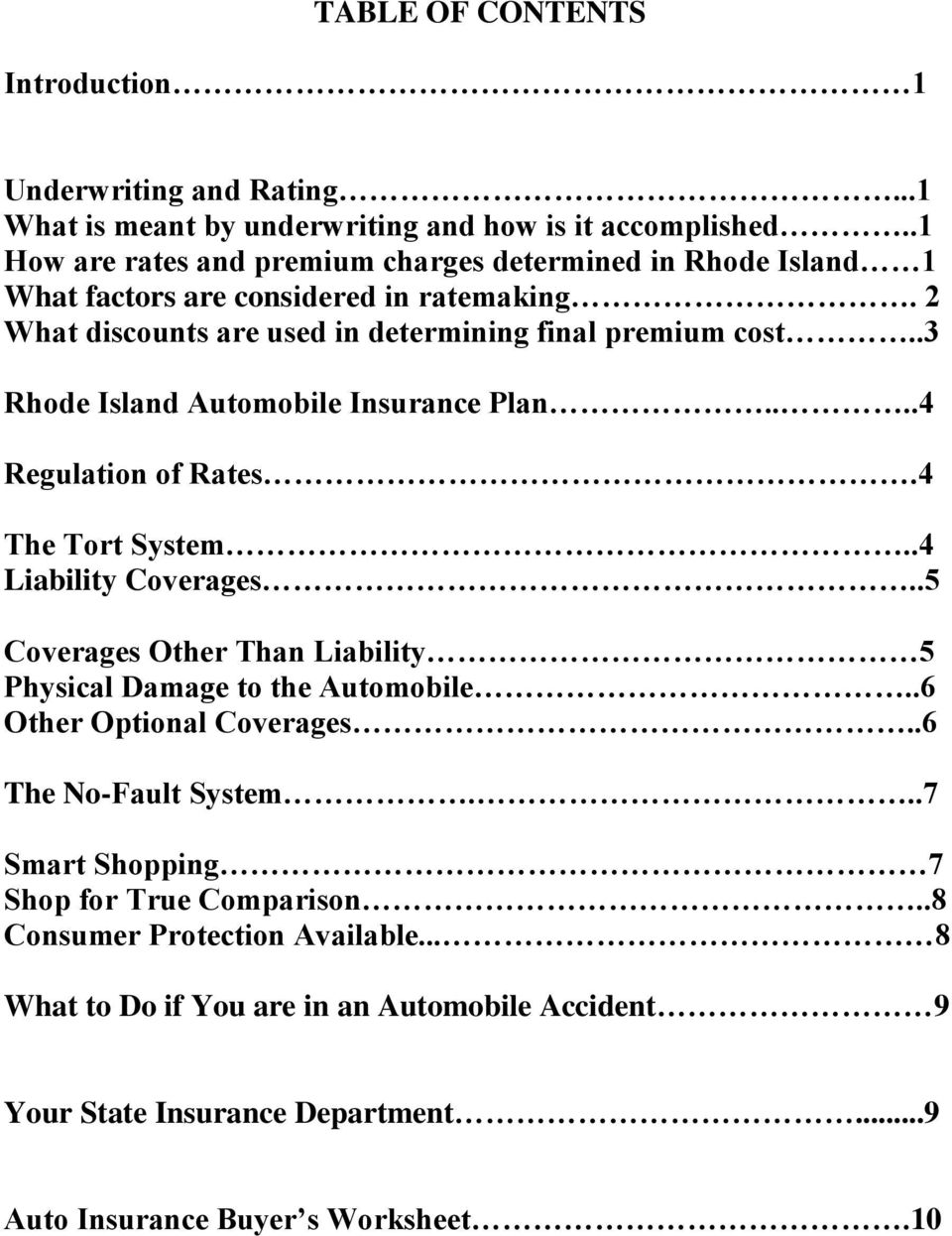 .3 Rhode Island Automobile Insurance Plan....4 Regulation of Rates.4 The Tort System..4 Liability Coverages..5 Coverages Other Than Liability 5 Physical Damage to the Automobile.