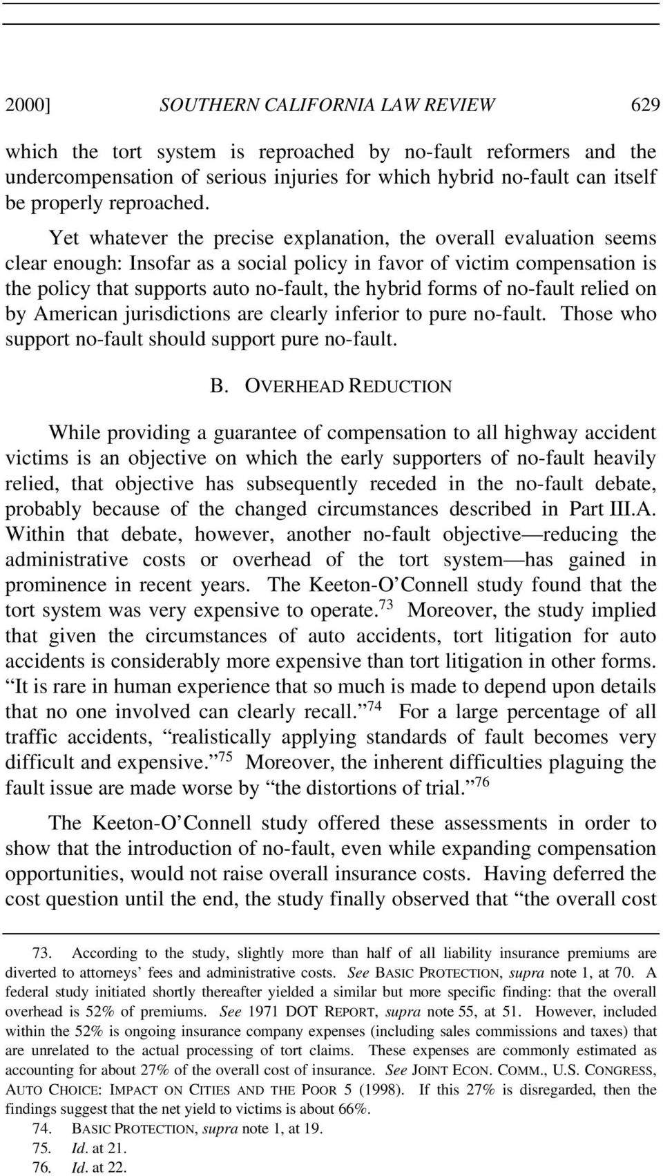 Yet whatever the precise explanation, the overall evaluation seems clear enough: Insofar as a social policy in favor of victim compensation is the policy that supports auto no-fault, the hybrid forms