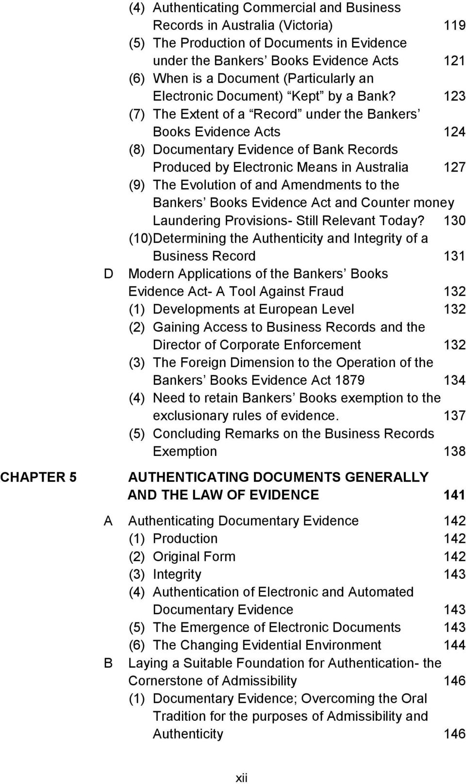 123 (7) The Extent of a Record under the Bankers Books Evidence Acts 124 (8) Documentary Evidence of Bank Records Produced by Electronic Means in Australia 127 (9) The Evolution of and Amendments to