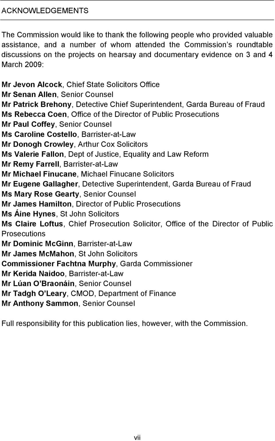 of Fraud Ms Rebecca Coen, Office of the Director of Public Prosecutions Mr Paul Coffey, Senior Counsel Ms Caroline Costello, Barrister-at-Law Mr Donogh Crowley, Arthur Cox Solicitors Ms Valerie