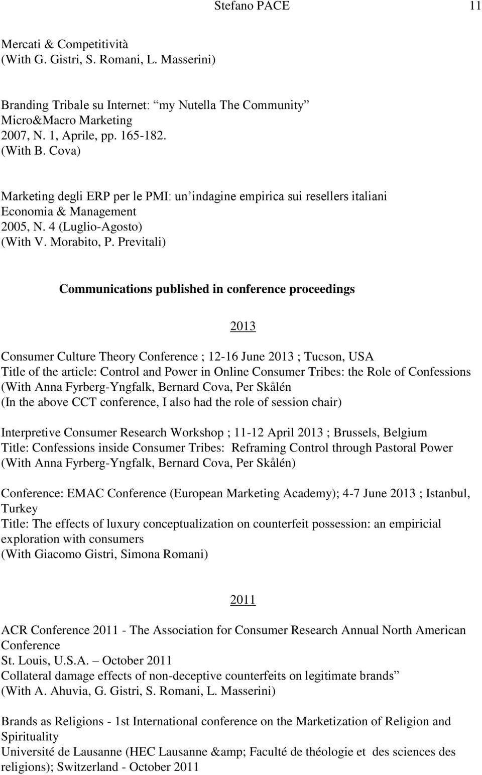 Previtali) Communications published in conference proceedings 2013 Consumer Culture Theory Conference ; 12-16 June 2013 ; Tucson, USA Title of the article: Control and Power in Online Consumer