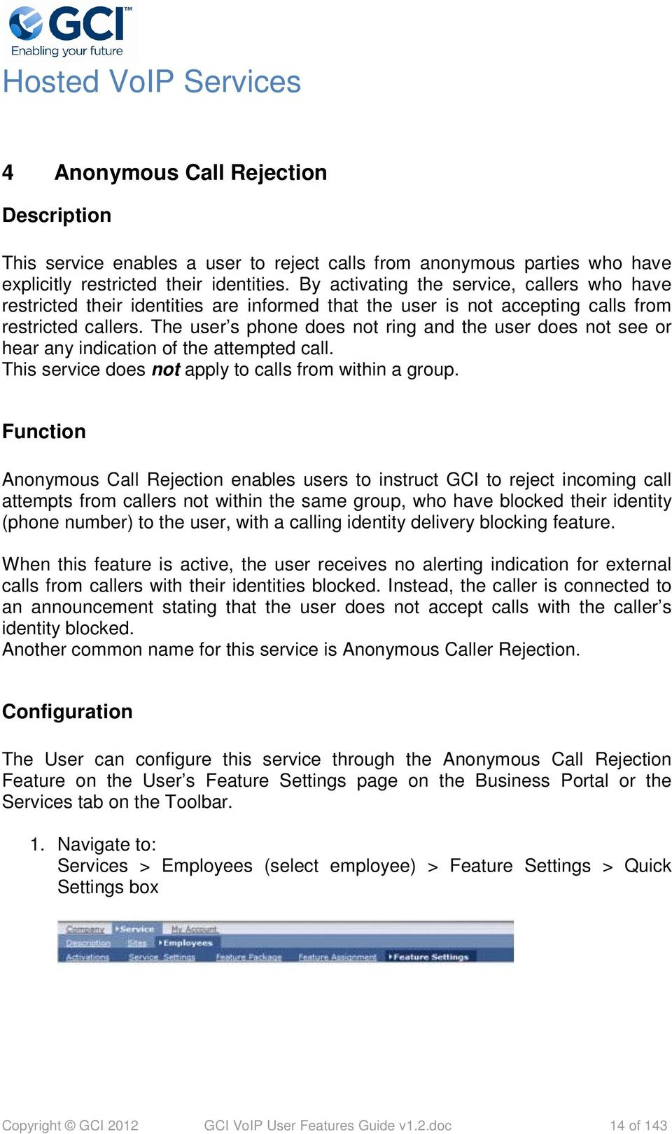 The user s phone does not ring and the user does not see or hear any indication of the attempted call. This service does not apply to calls from within a group.