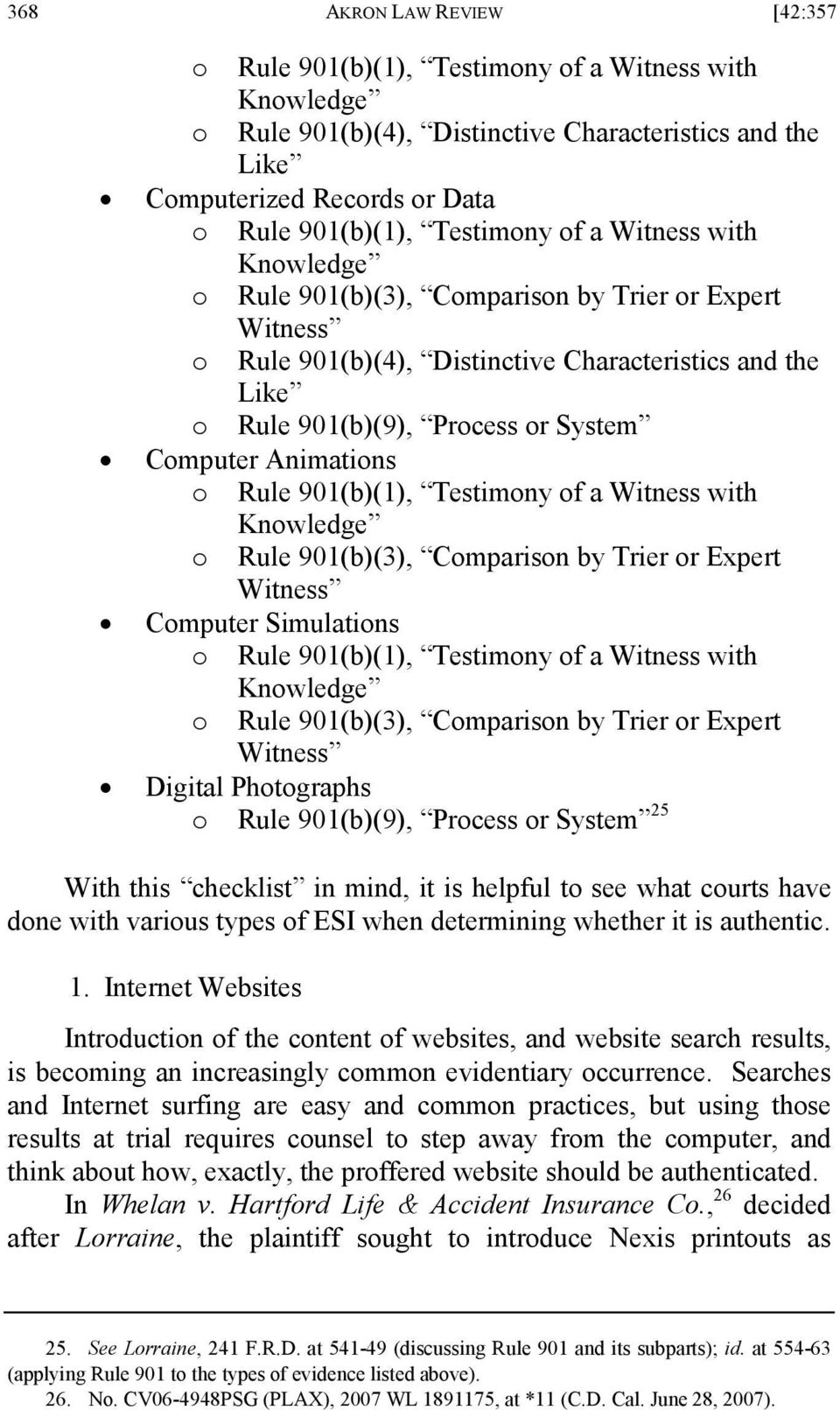 Animations o Rule 901(b)(1), Testimony of a Witness with Knowledge o Rule 901(b)(3), Comparison by Trier or Expert Witness Computer Simulations o Rule 901(b)(1), Testimony of a Witness with Knowledge