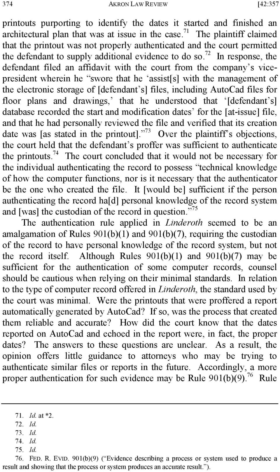 72 In response, the defendant filed an affidavit with the court from the company s vicepresident wherein he swore that he assist[s] with the management of the electronic storage of [defendant s]