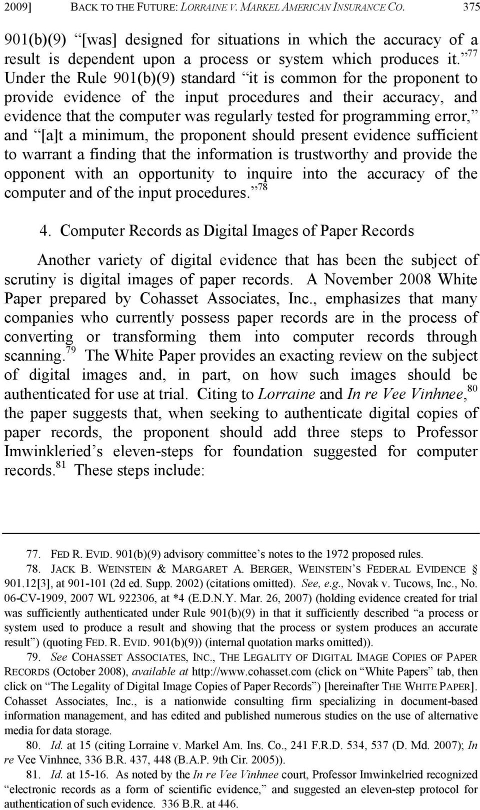 77 Under the Rule 901(b)(9) standard it is common for the proponent to provide evidence of the input procedures and their accuracy, and evidence that the computer was regularly tested for programming