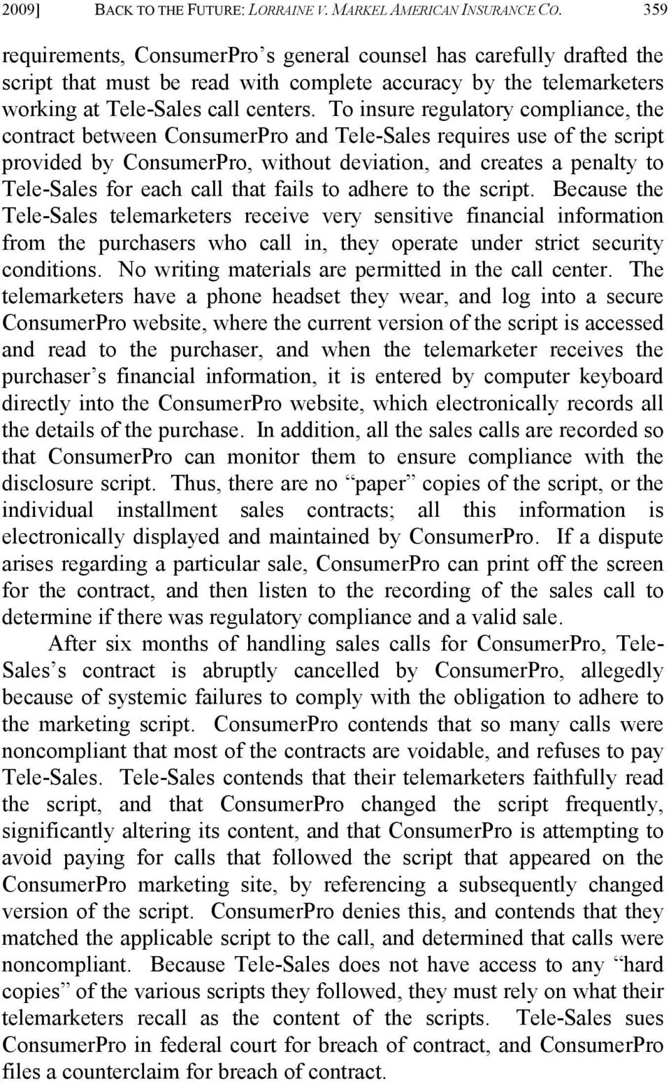 To insure regulatory compliance, the contract between ConsumerPro and Tele-Sales requires use of the script provided by ConsumerPro, without deviation, and creates a penalty to Tele-Sales for each