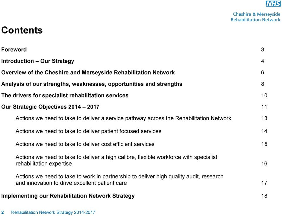 deliver patient focused services 14 Actions we need to take to deliver cost efficient services 15 Actions we need to take to deliver a high calibre, flexible workforce with specialist rehabilitation