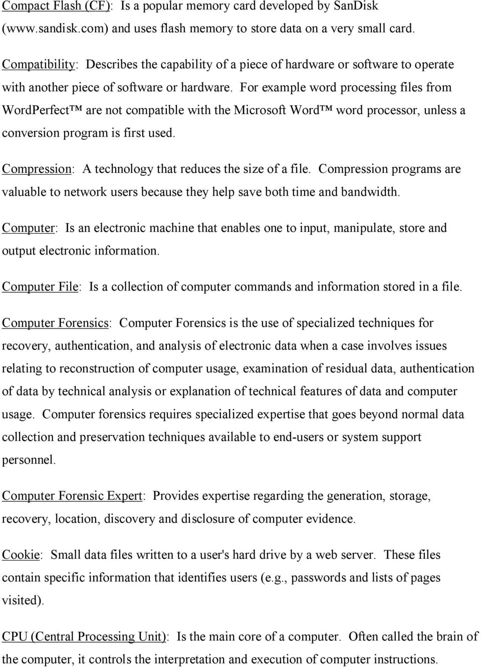 For example word processing files from WordPerfect are not compatible with the Microsoft Word word processor, unless a conversion program is first used.