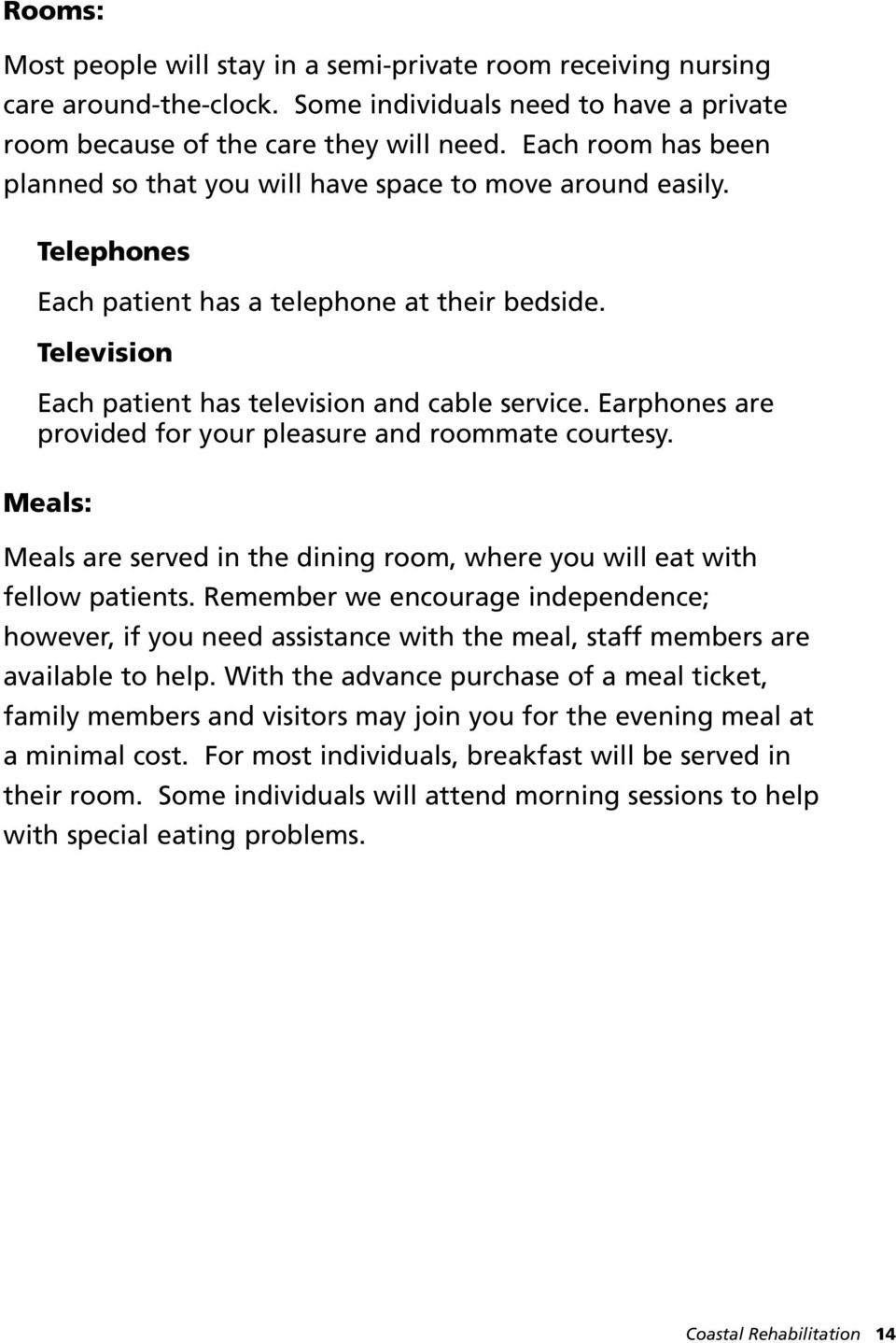 Earphones are provided for your pleasure and roommate courtesy. Meals: Meals are served in the dining room, where you will eat with fellow patients.