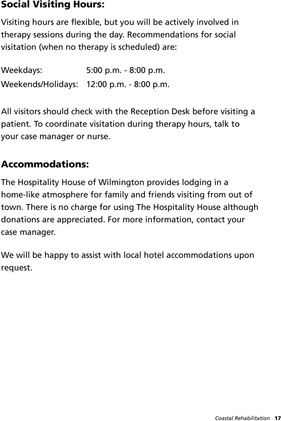 To coordinate visitation during therapy hours, talk to your case manager or nurse.