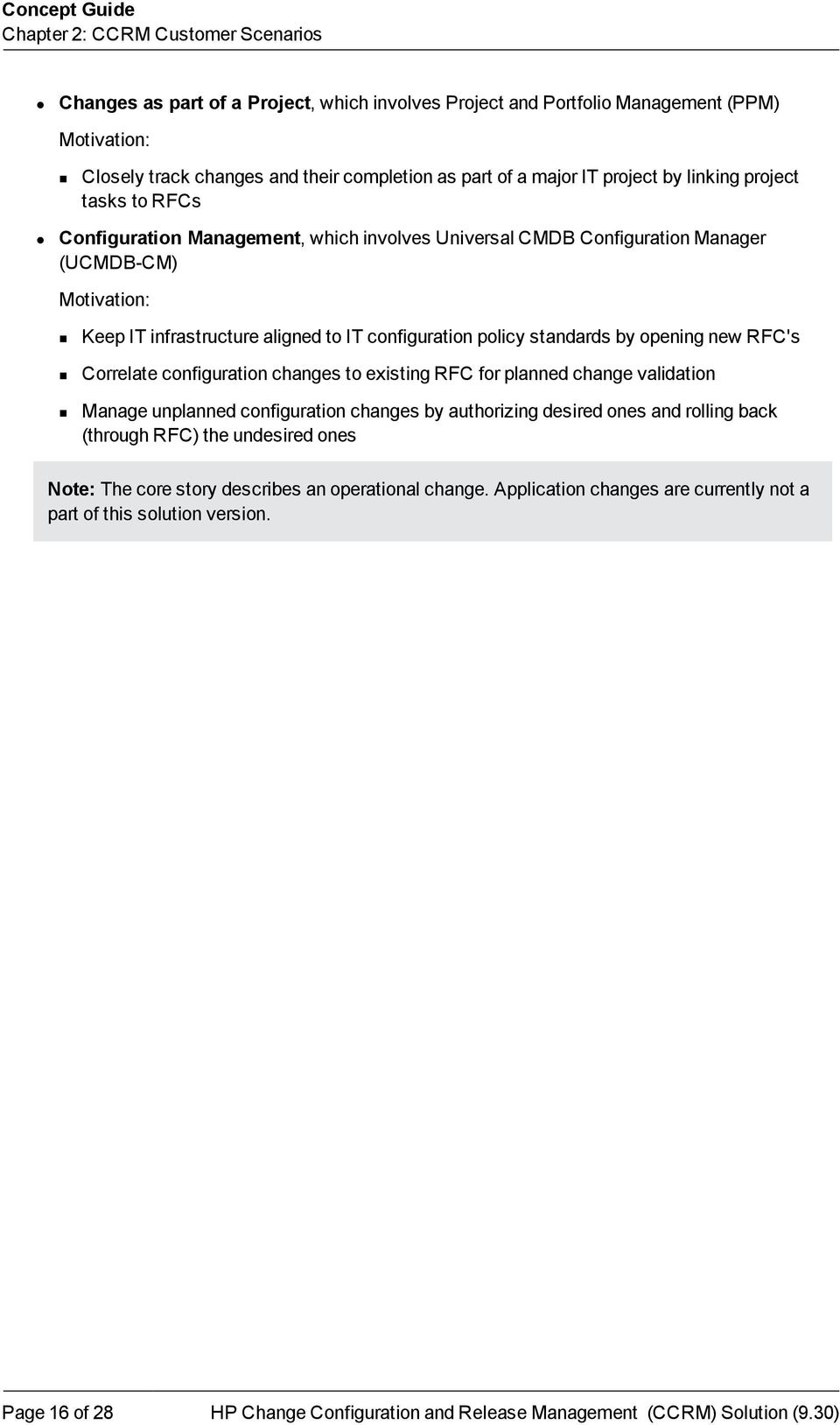 configuration policy standards by opening new RFC's Correlate configuration changes to existing RFC for planned change validation Manage unplanned configuration changes by authorizing