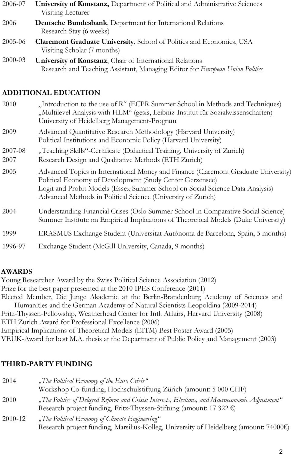 Managing Editor for European Union Politics ADDITIONAL EDUCATION 2010 Introduction to the use of R (ECPR Summer School in Methods and Techniques) Multilevel Analysis with HLM (gesis, Leibniz-Institut
