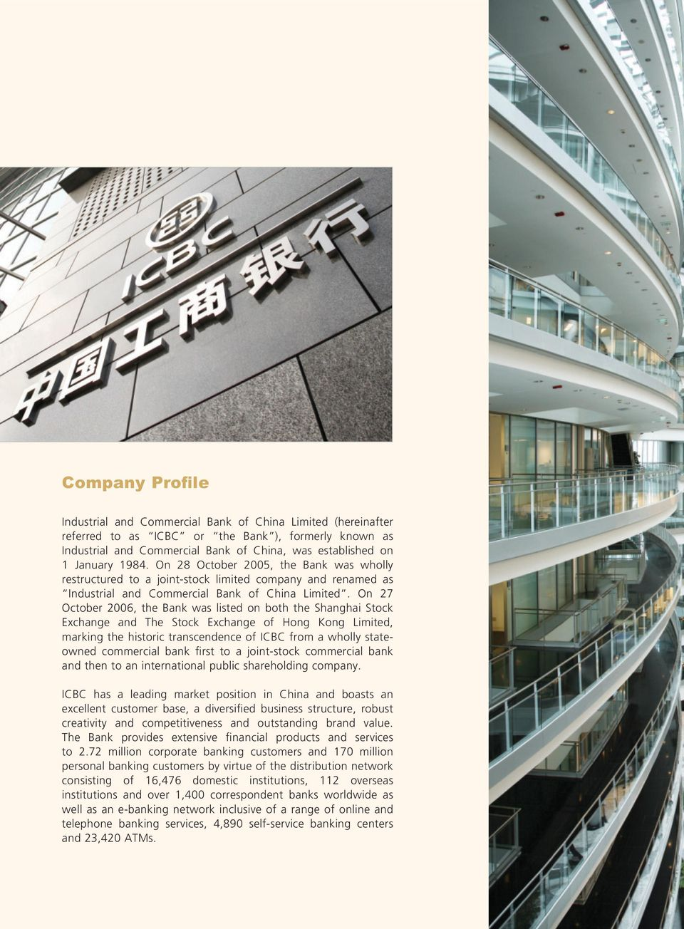 On 27 October 2006, the Bank was listed on both the Shanghai Stock Exchange and The Stock Exchange of Hong Kong Limited, marking the historic transcendence of ICBC from a wholly stateowned commercial