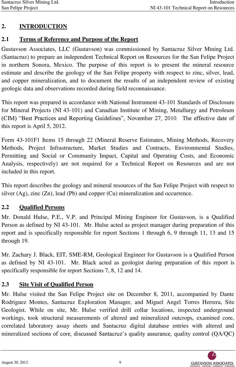 The purpose of this report is to present the mineral resource estimate and describe the geology of the San Felipe property with respect to zinc, silver, lead, and copper mineralization, and to