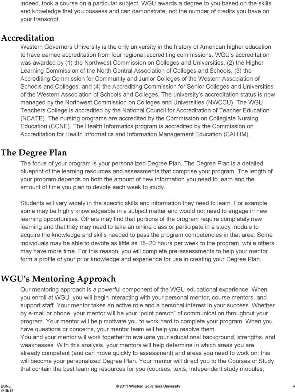 WGU's accreditation was awarded by (1) the Northwest Commission on Colleges and Universities, (2) the Higher Learning Commission of the North Central Association of Colleges and Schools, (3) the