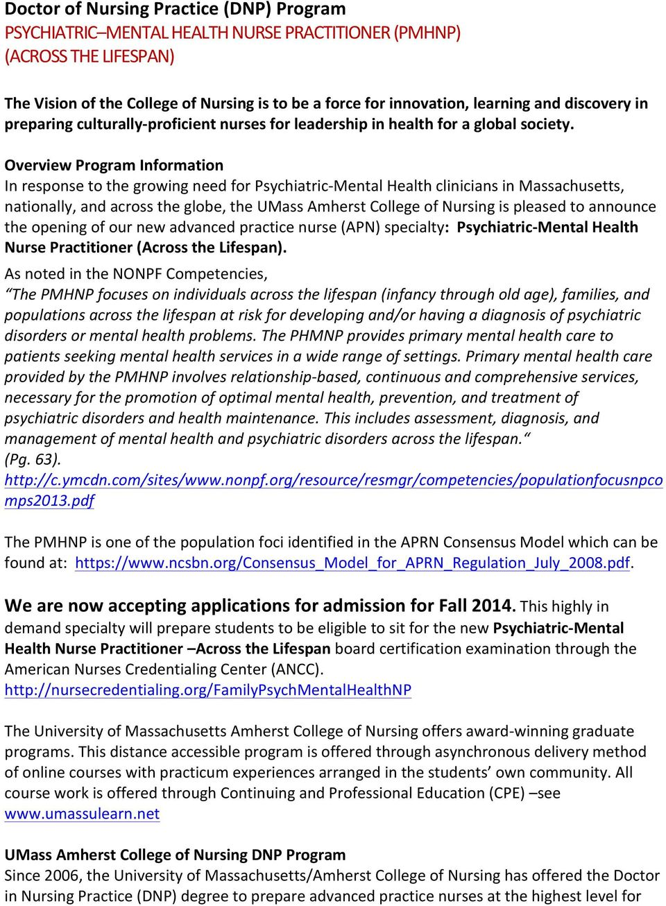 Overview Program Information In response to the growing need for Psychiatric- Mental Health clinicians in Massachusetts, nationally, and across the globe, the UMass Amherst College of Nursing is