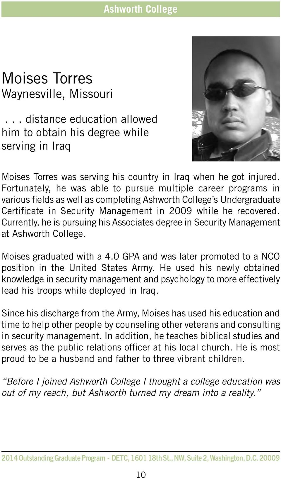 Currently, he is pursuing his Associates degree in Security Management at Ashworth College. Moises graduated with a 4.0 GPA and was later promoted to a NCO position in the United States Army.