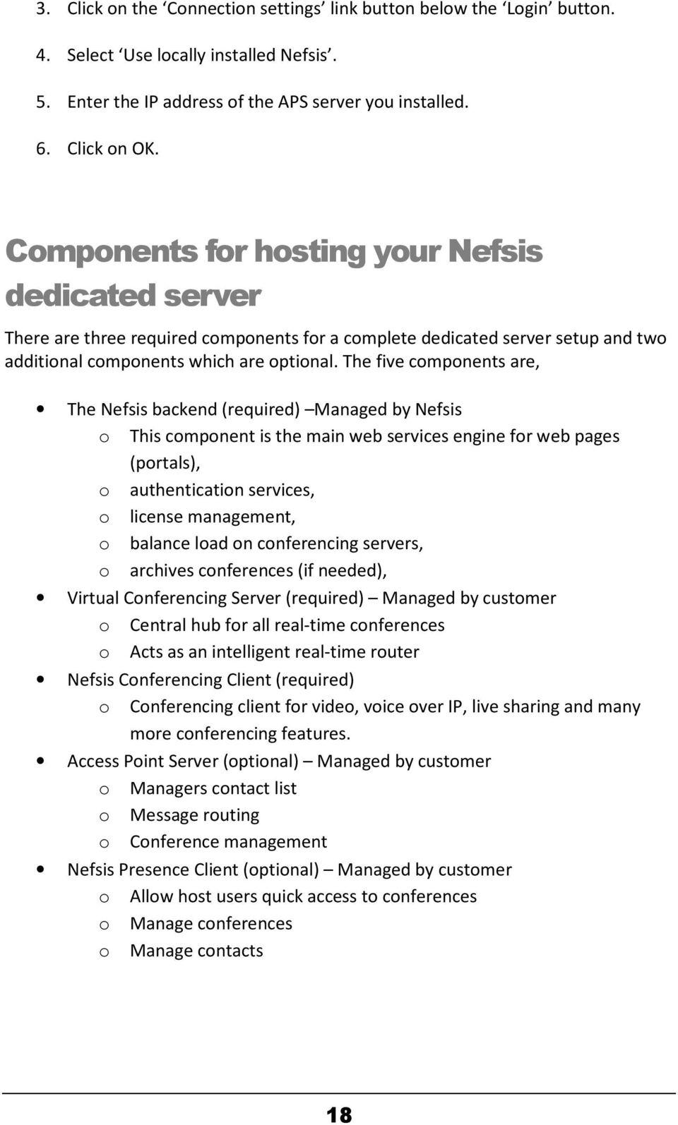 The five components are, The Nefsis backend (required) Managed by Nefsis o This component is the main web services engine for web pages (portals), o authentication services, o license management, o