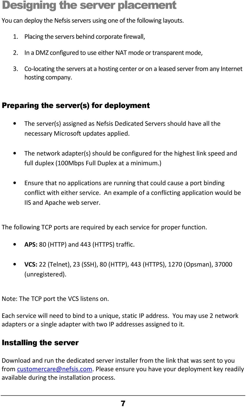 Preparing the server(s) for deployment The server(s) assigned as Nefsis Dedicated Servers should have all the necessary Microsoft updates applied.