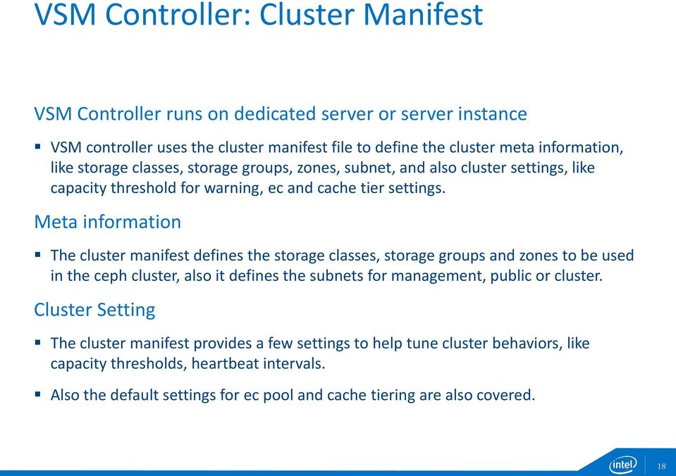Meta information The cluster manifest defines the storage classes, storage groups and zones to be used in the ceph cluster, also it defines the subnets for management, public or