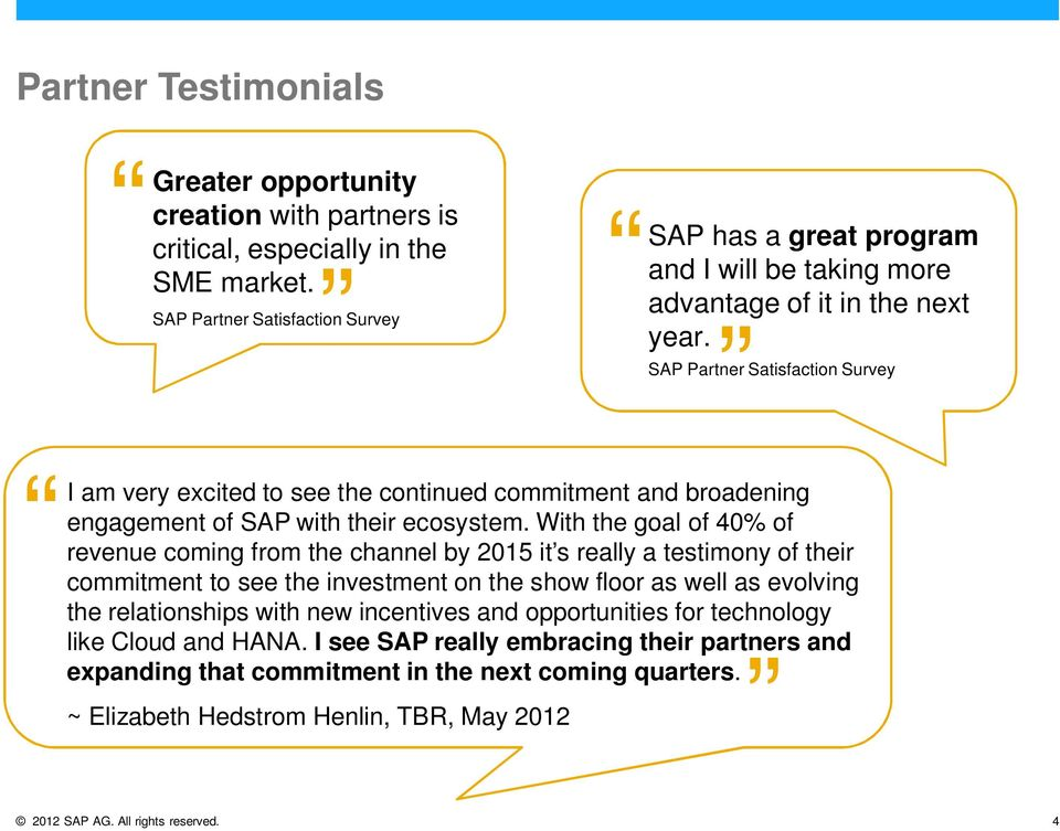 SAP Partner Satisfaction Survey I am very excited to see the continued commitment and broadening engagement of SAP with their ecosystem.