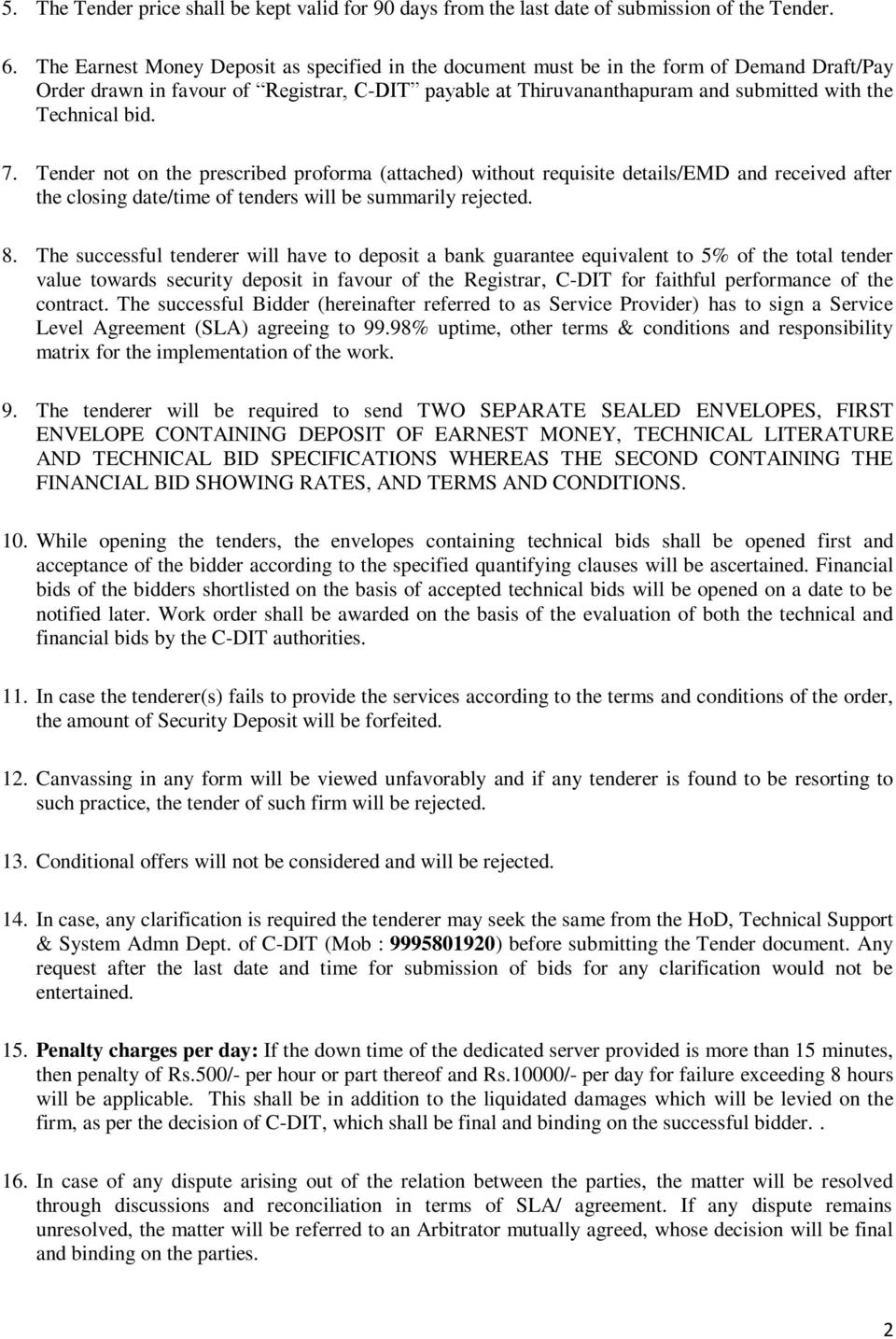 bid. 7. Tender not on the prescribed proforma (attached) without requisite details/emd and received after the closing date/time of tenders will be summarily rejected. 8.