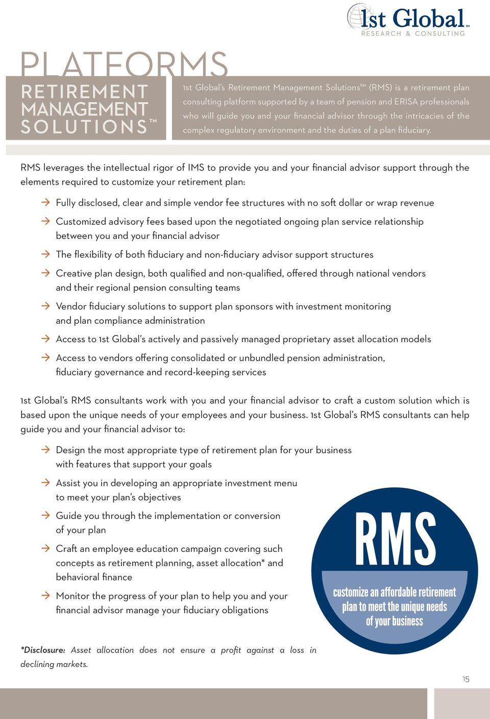 RMS leverages the intellectual rigor of IMS to provide you and your financial advisor support through the elements required to customize your retirement plan: à Fully disclosed, clear and simple